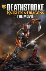 Дефстроук: Рыцари и Драконы / Deathstroke Knights & Dragons: The Movie (2020)
