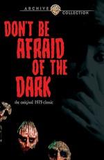 Не бойся темноты / Don't Be Afraid of the Dark (1973)